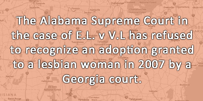 Alabama court refused to recognize adoption granted to lesbian woman in 2007 by Georgia court
